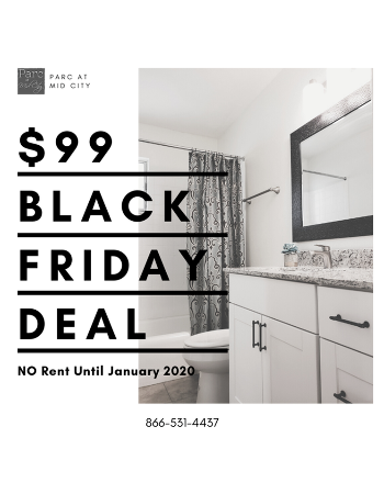 Apply on Black Friday and move in by December 10, 2019 to receive $99 Move In Special. No deposit. $99 paid upon application completion overs for your application fee and December rent. Must meet qualification and screening guidelines.