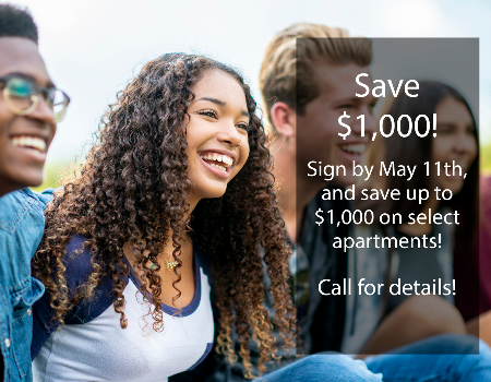Sign by May 11th, and save up to $1,000 on select apartments! Call for details!