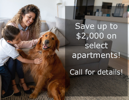 Save up to $2,000 on select apartments! Call for details!