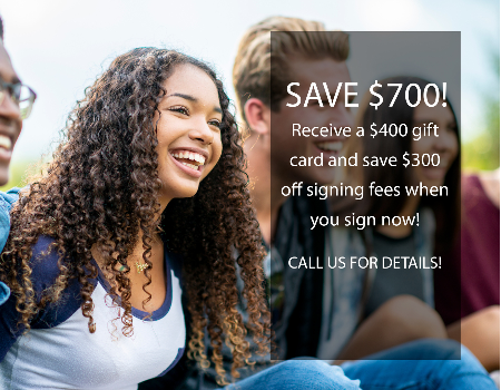 Receive a $400 gift card and save $300 off signing fees when you sign now! Call for details!