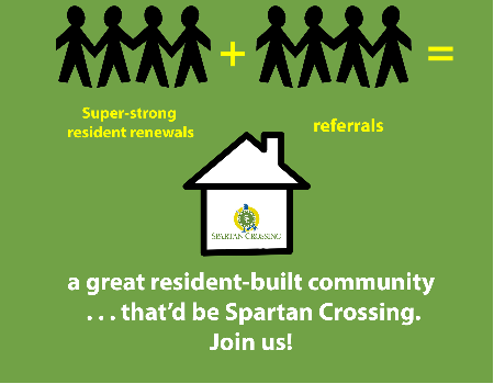 Super-strong resident renewals + referrals = a great resident-built community . . . that'd be Spartan Crossing.  Join Us!