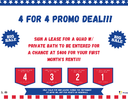 4 for 4 Deal: Sign for a Quad w/ Private Bath for a chance at $400 for your first month's rent!!!