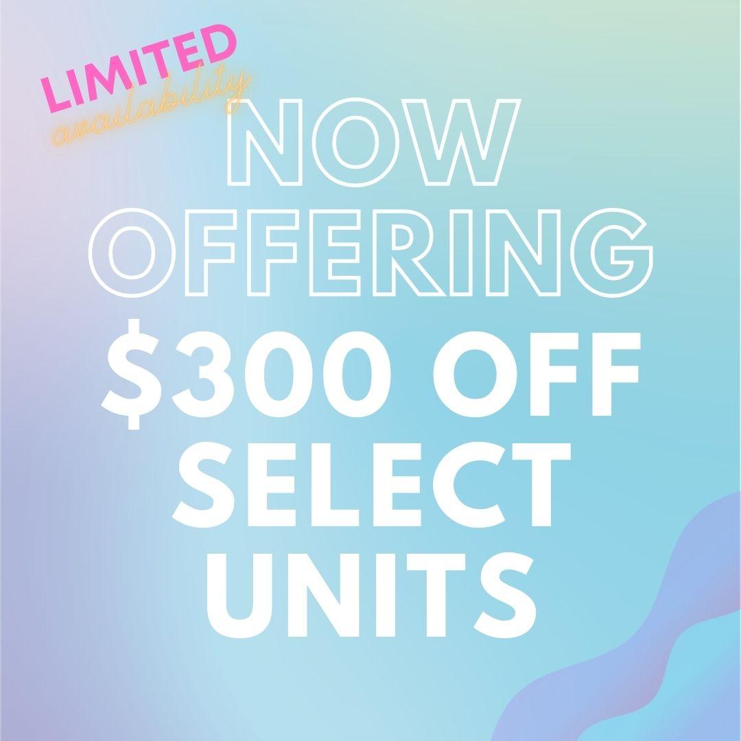$300 OFF SELECT UNITS