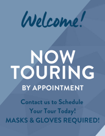 Now Touring by Appointment! Call Today! WE ARE available during the business hours listed on our website to set up your in person tour today!