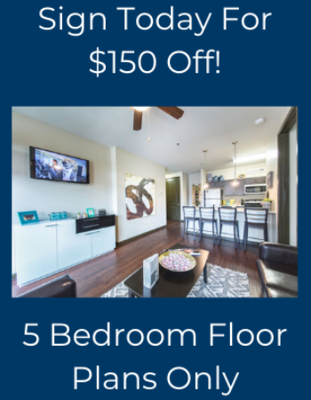 Get $150 Off 5 Bedroom Leases Signed By 2/23/20!
