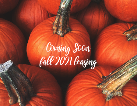 Coming Soon, Fall 2021 Leasing