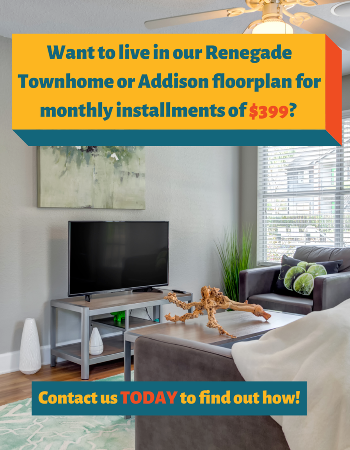 New LOW rates!  Hurry in and sign a lease on a Renegade Townhome or Addison floorplan for just $399!