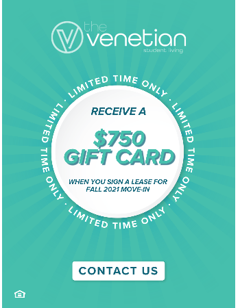 Receive a $750 Gift Card when you sign a lease for Fall 2021!